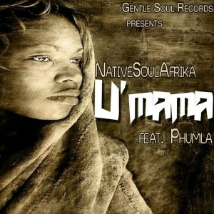 NativeSoulAfrika Feat. Phumla - U'Mama [Gentle Soul Records]