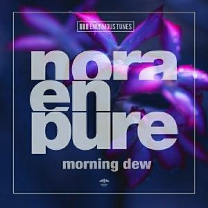 Nora En Pure - Morning Dew [Enormous Tunes]