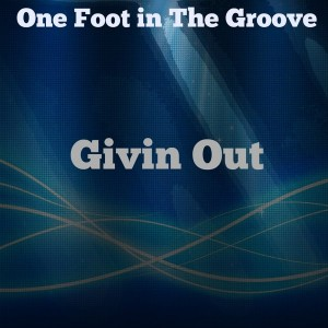 One Foot In The Groove - Givin Out [Love To Be... Heard]