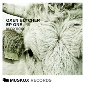 Oxen Butcher - EP One [Muskox Records]