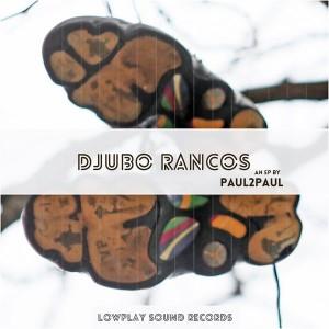 Paul2Paul - Djubo Rancos [Lowplay Sound]