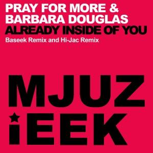 Pray For More & Barbara Douglas - Already Inside Of You [Mjuzieek Digital]
