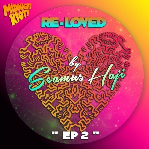 Re-Loved, Seamus Haji - Ep2 [Midnight Riot]