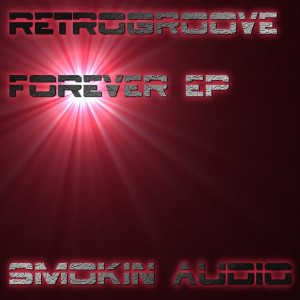 Retrogroove - Forever EP [Smokin Audio]