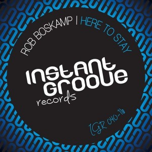 Rob Boskamp - Here To Stay [Instant Groove Records]