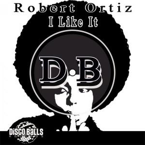 Robert Ortiz - I Like It [Disco Balls Records]