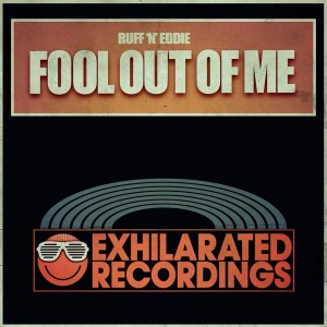 Ruff 'N' Eddie - Fool Out Of Me [Exhilarated Recordings]