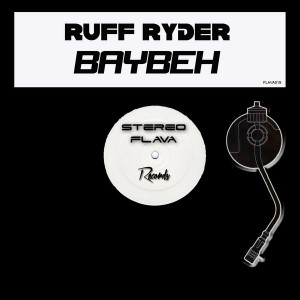 Ruff Ryder - BayBeh [Stereo Flava Records]