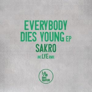 Sakro - Every Body Dies Young [La Vie En Rose]