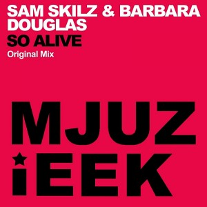 Sam Skilz & Barbara Douglas - So Alive [Mjuzieek Digital]