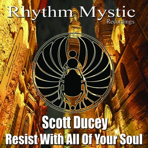 Scott Ducey - Resist With All Of Your Soul [Rhythm Mystic Recordings]