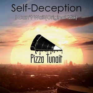 Self-Deception - I Can't Wait [Pizza Tunait]