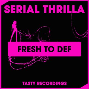 Serial Thrilla - Fresh To Def [Tasty Recordings Digital]