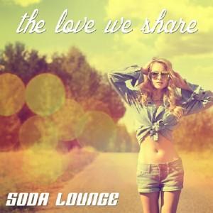 Soda Lounge - The Love We Share [Bikini Sounds Rec.]