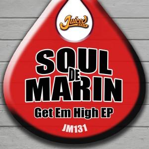 Soul De Marin - Get Em High EP [Juiced Music]