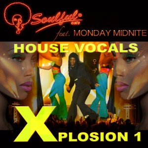 Soulful-Cafe feat. Monday Midnite - House Vocals Xplosion 1 [Soulful Cafe]