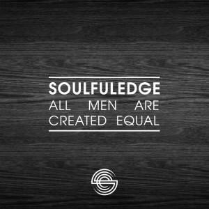 Soulfuledge - All Men Are Created Equal [Soulfuledge Recordings]