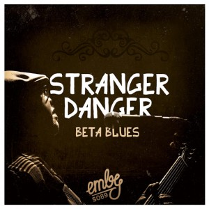 Stranger Danger - Beta Blues [emby]