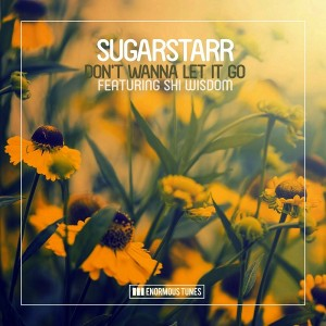 Sugarstarr feat. Shi Wisdom - Don't Wanna Let It Go [Enormous Tunes]
