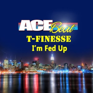 T-FINESSE - I'm Fed Up [AceBeat Music]