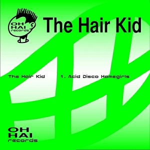 The Hair Kid - Acid Disco Homegirls [Nervous US]