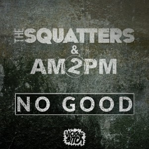 The Squatters & AM2PM - No Good [Vicious Bitch]