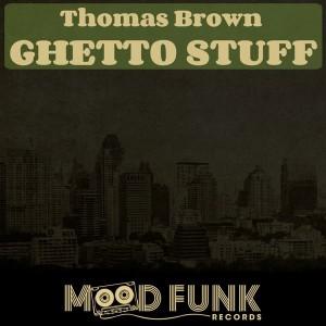 Thomas Brown - Ghetto Stuff [Mood Funk Records]