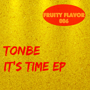 Tonbe - It's Time EP [Fruity Flavor]
