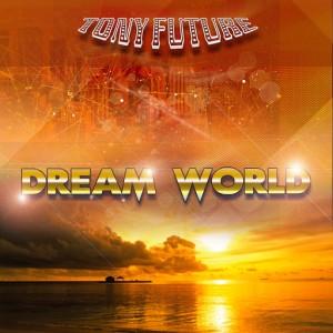 Tony Future - Dream World (Summer 2016 Mix) [Organic Boogie]