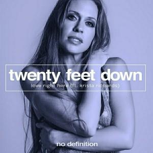 Twenty Feet Down feat. Krista Richards - Love Right Here [No Definition]