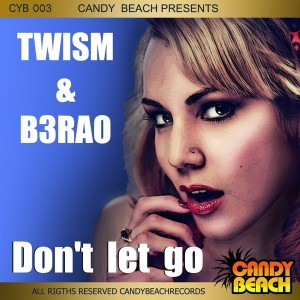 Twism & B3rao - Don't Let Go [CandyBeach Records]