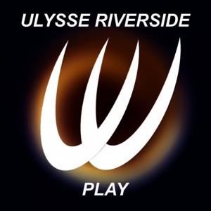 Ulysse Riverside - Play [Ulysse Records]