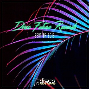 Various Artists - Disco Future Records- Best of 2015 [Disco Future Records]