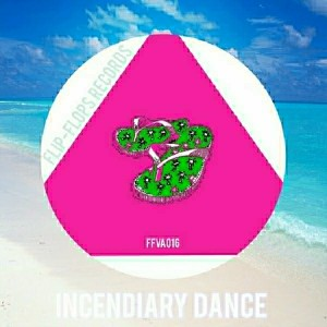 Various Artists - Incendiary Dance [Flip-Flops Records]