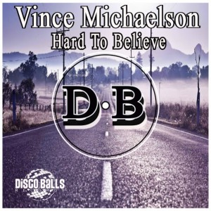 Vince Michaelson - Hard To Believe [Disco Balls Records]