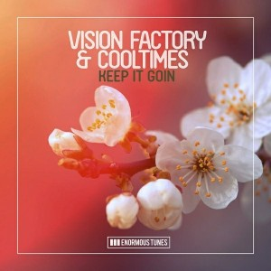 Vision Factory & Cooltimes - Keep It Goin [Enormous Tunes]