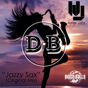Water Juice - Jazzy Sax [Disco Balls Records]