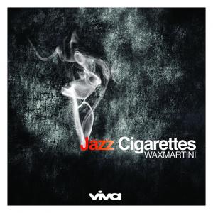 Wax Martini - Jazz Cigarettes [Viva Recordings]