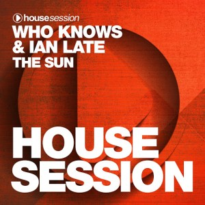 Who Knows & Ian Late - The Sun [Housesession Records]