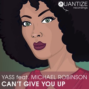 Yass feat. Michael Robinson - Can't Give You Up [Quantize Recordings]