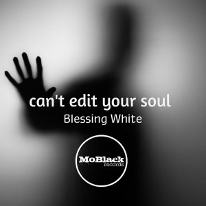 Blessing White - Can't Edit Your Soul [MoBlack Records]