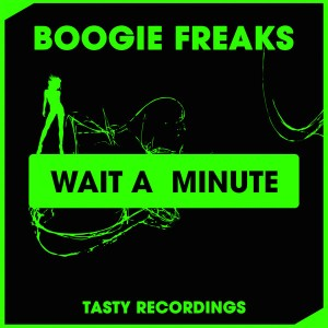 Boogie Freaks - Wait A Minute [Tasty Recordings Digital]