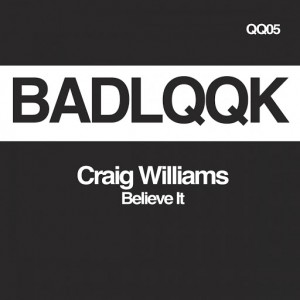 Craig Williams - Believe It [BADLQQK]
