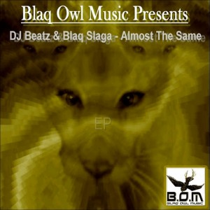 DJ Beatz & Blaq Slaga - Almost The Same [Blaq Owl Music]