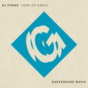 DJ Fudge - Come On Dance [Guesthouse]