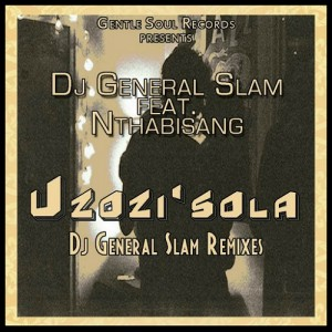 DJ General Slam Feat. Nthabiseng - Uzozi'Sola [Gentle Soul Records]