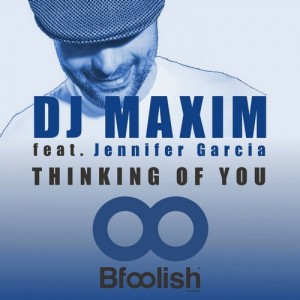 DJ Maxim feat. Jennifer Garcia - Thinking of You (Extended Mix) [Bfoolish records]