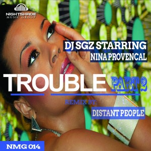 DJ SGZ Starring Nina Provencal - Trouble, Pt. 2 (Distant People Remix) [Nightshade Music Group]