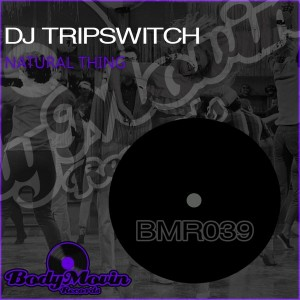 DJ Tripswitch - Natural Thing [Body Movin Records]