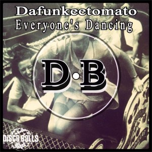 Dafunkeetomato - Everyone's Dancing [Disco Balls Records]